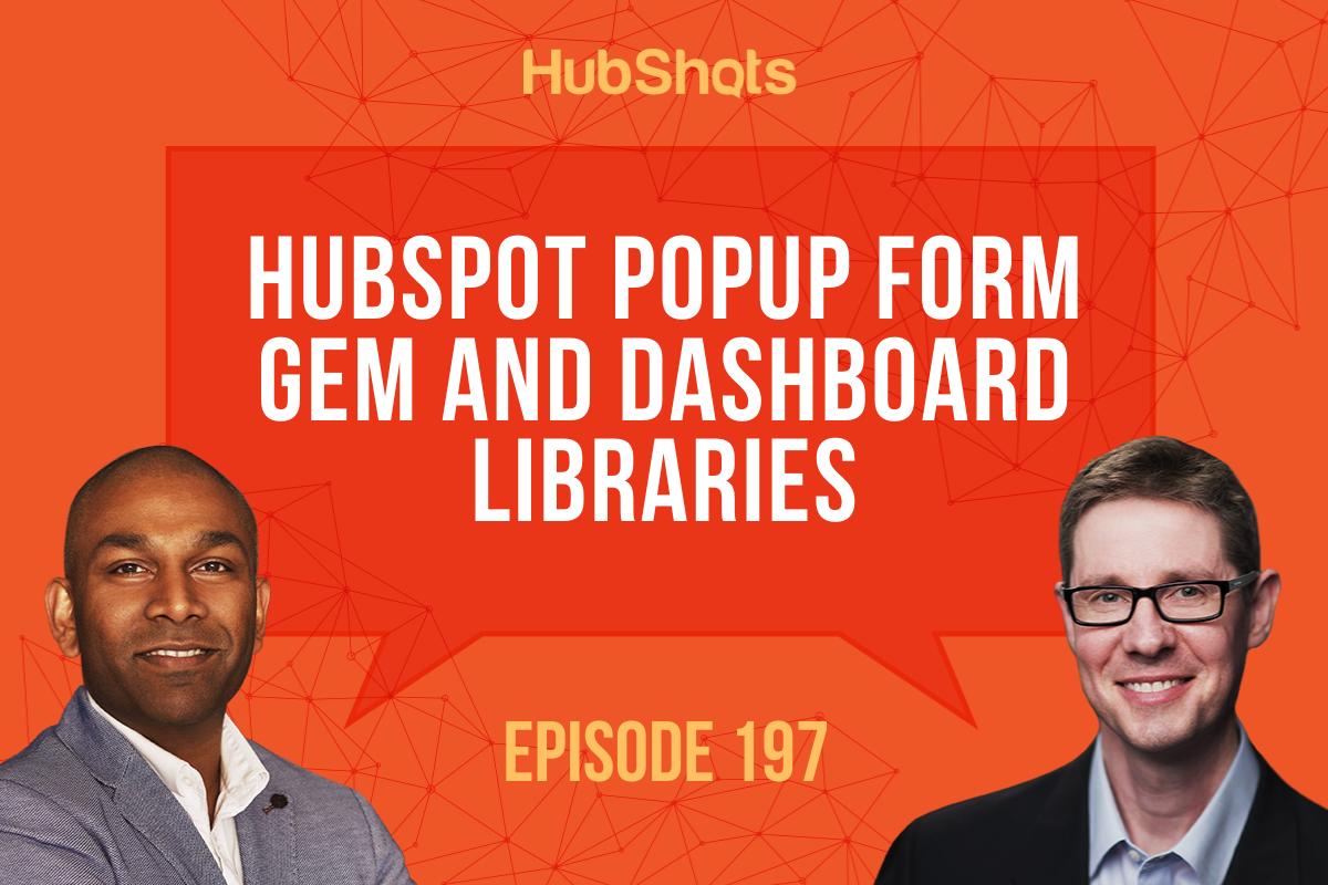 Episode 197: HubSpot Popup Form Gem and Dashboard Libraries