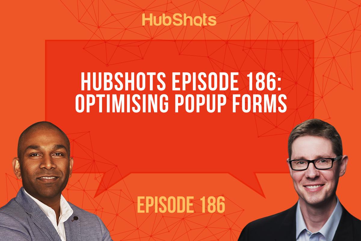 HubShots Episode 186: Optimising Popup Forms