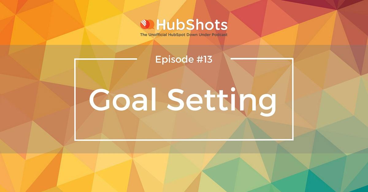 HubShots Episode 13 - Goal Setting