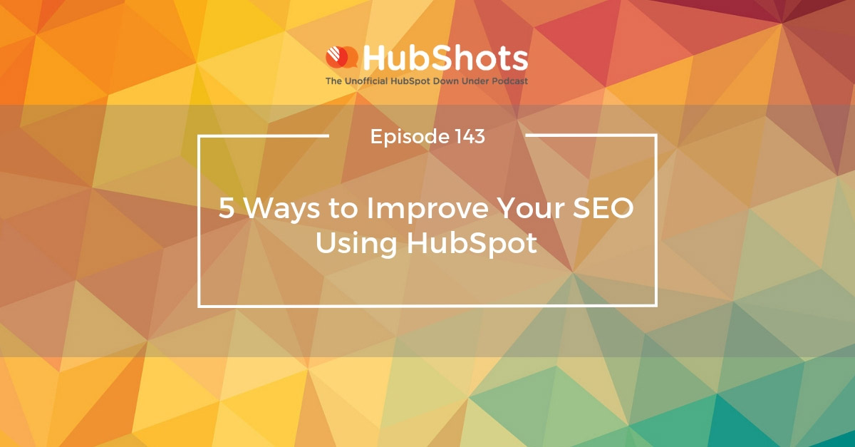hubshots Episode 143: 5 Ways to Improve Your SEO Using HubSpot