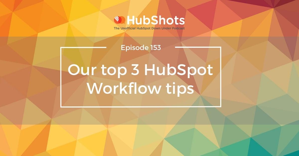 HubShots Episode 153: Our top 3 HubSpot Workflow tips