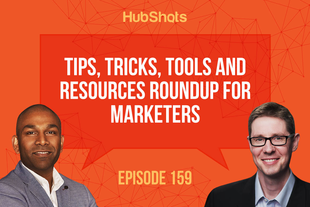 HubShots Episode 159: Tips, tricks, tools and resources roundup for marketers
