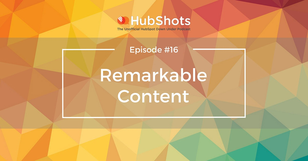 HubShots Episode 16: Remarkable Content