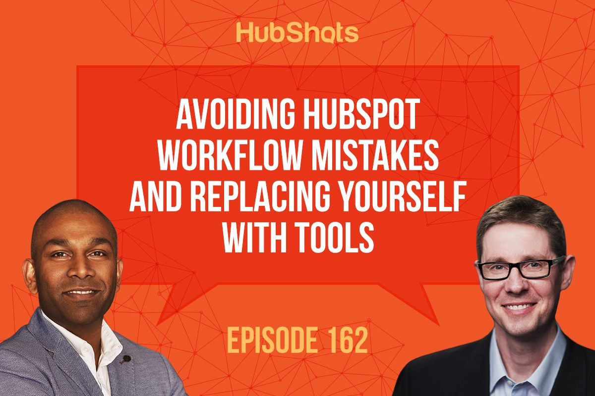 HubShots Episode 162: Avoiding HubSpot Workflow Mistakes and Replacing yourself with Tools