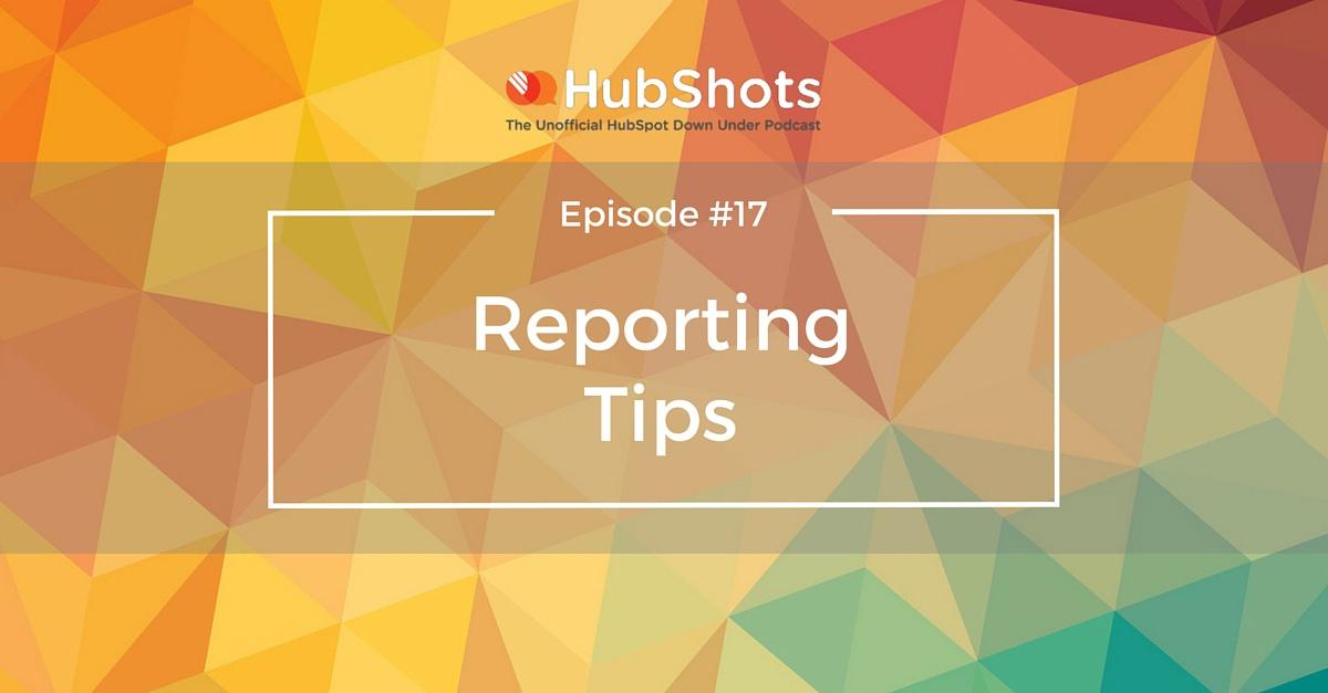 HubShots Episode 17: Reporting Tips