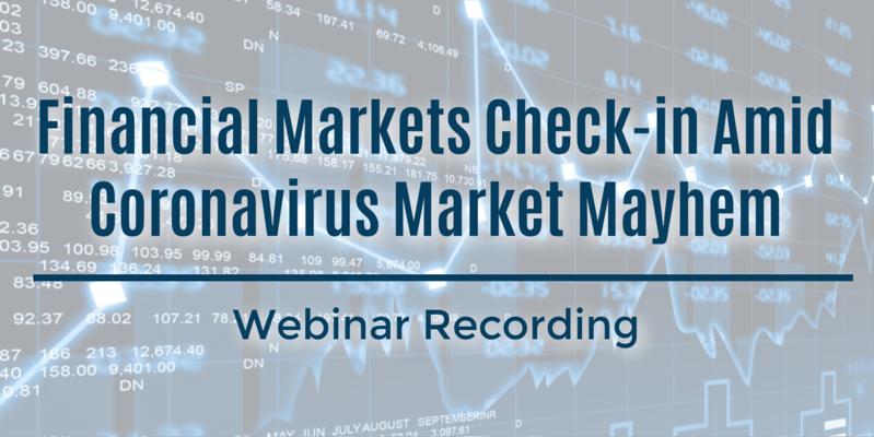 Webinar Recording: Financial Markets Check-in Amid Coronavirus Market Mayhem