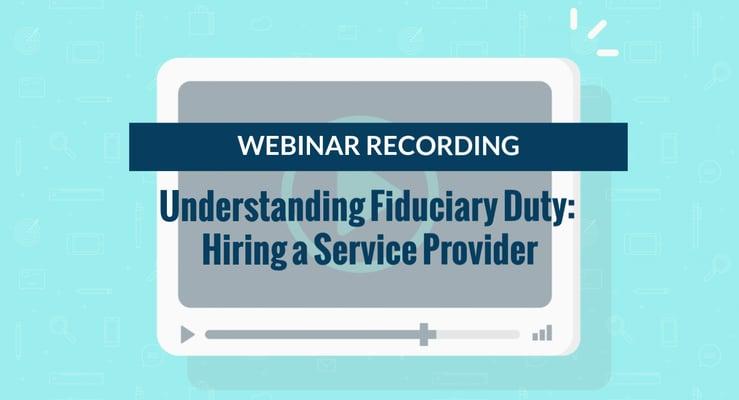 Webinar Recording: Understanding Fiduciary Duty: Hiring a Service Provider