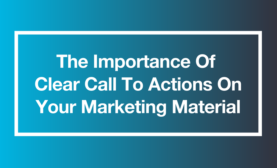 The Importance of Clear Call To Actions on Your Marketing Material-1