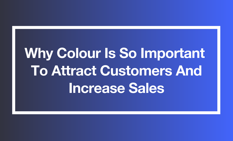 Why colour is so important to attract customers and increase sales 3.21.30 pm