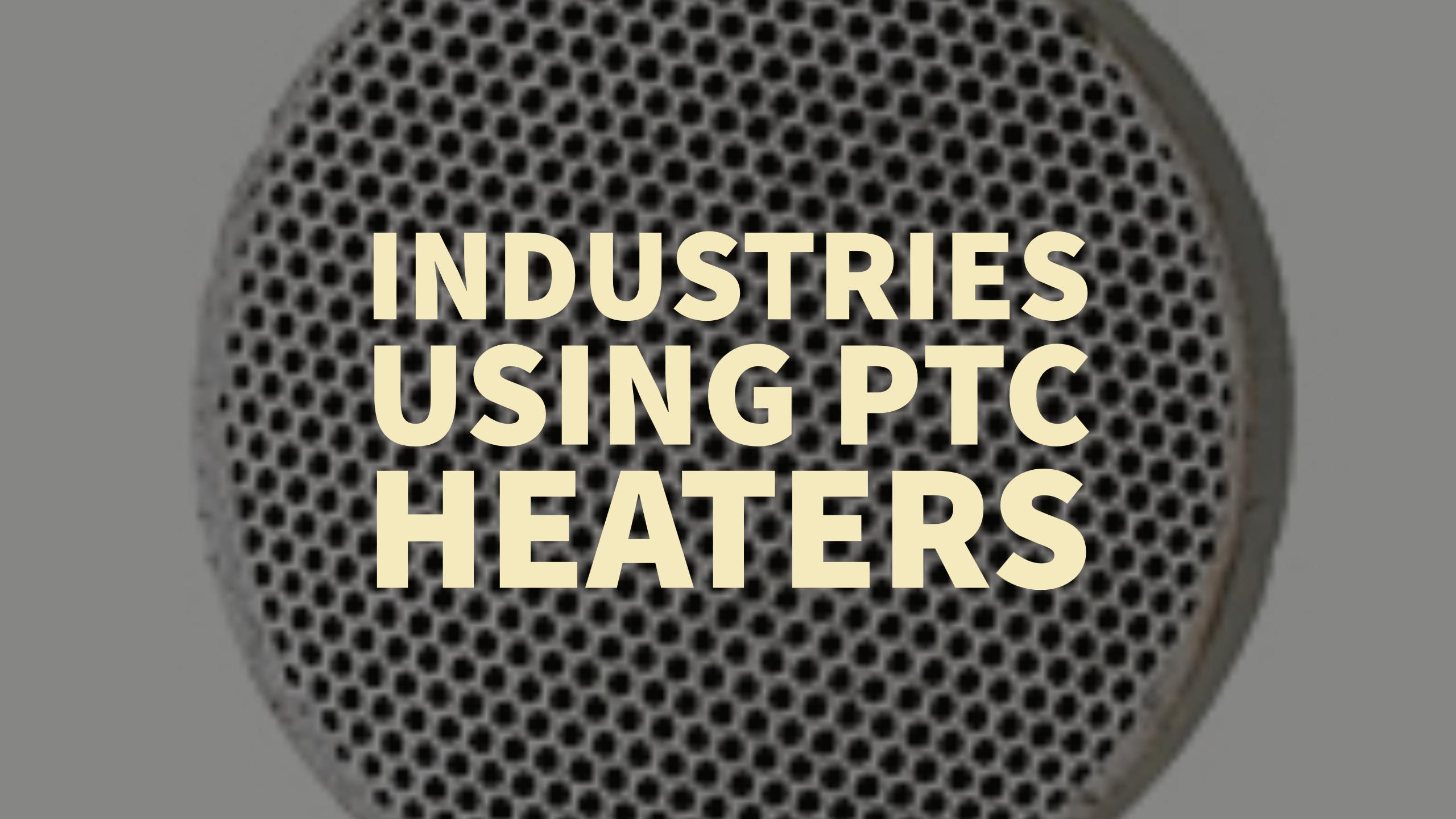 PTC heating for different industries
