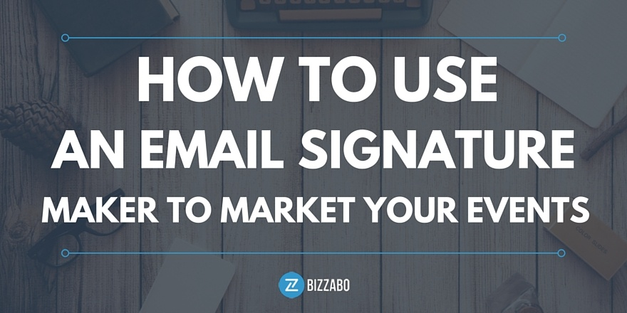 How_to_use_an_email_signature_maker_to_market_your_events.jpg