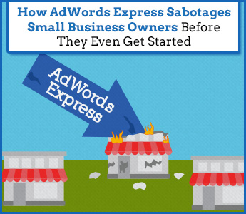 How AdWords Express Sabotages Small Business Owners Before They Even Get Started
