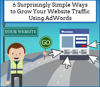 6 Surprisingly Simple Ways to Grow Your Website Traffic Using AdWords