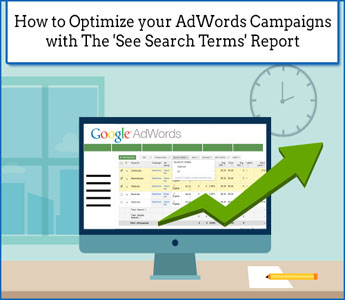 How to Optimize your AdWords Campaigns with The 'See Search Terms' Report
