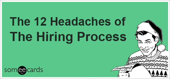 The 12 Headaches of the Hiring Process