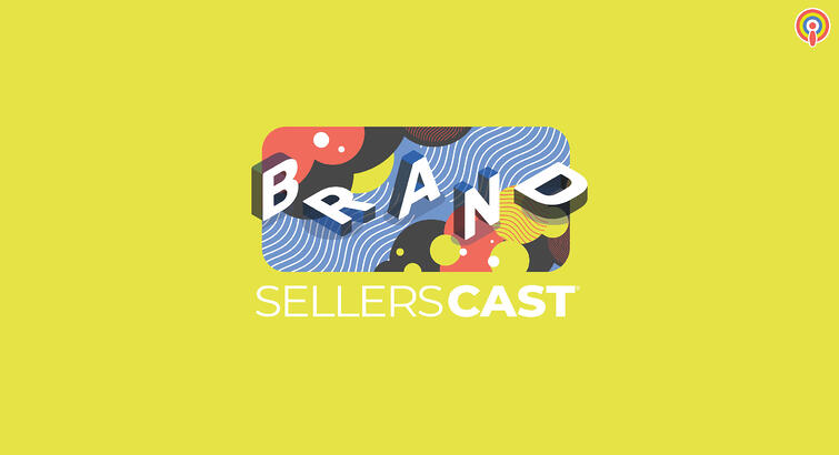 Sellerscast: How To Sell Your Brand But Not Your Product