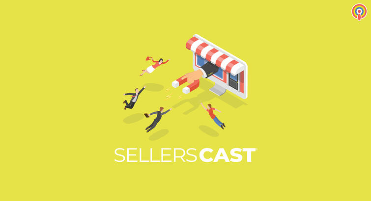 Sellerscast: Building a Brand to Decrease Your Customer Acquisition Cost
