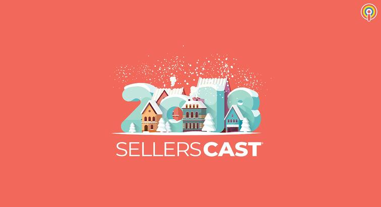 Sellerscast: 2018 Wrap Ups and 2019 Trends