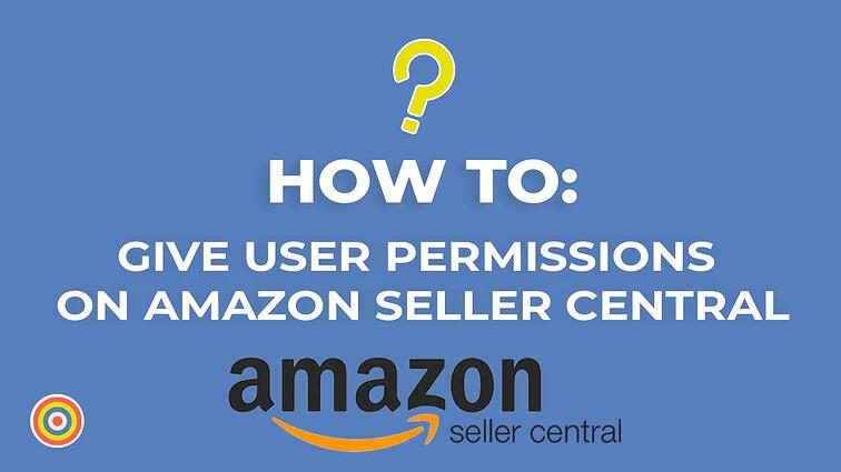 How to Give User Permissions on Amazon Seller Central