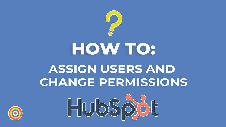 How to Assign Users and Change Permissions on HubSpot