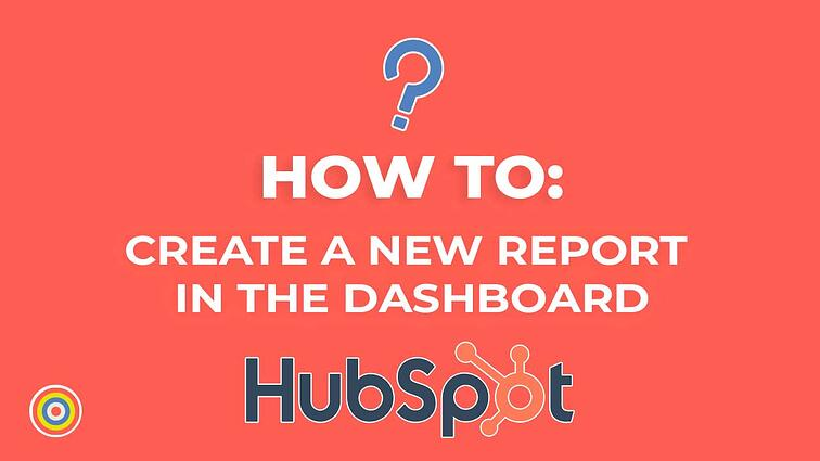 How to Create a New Report in the Dashboard on HubSpot