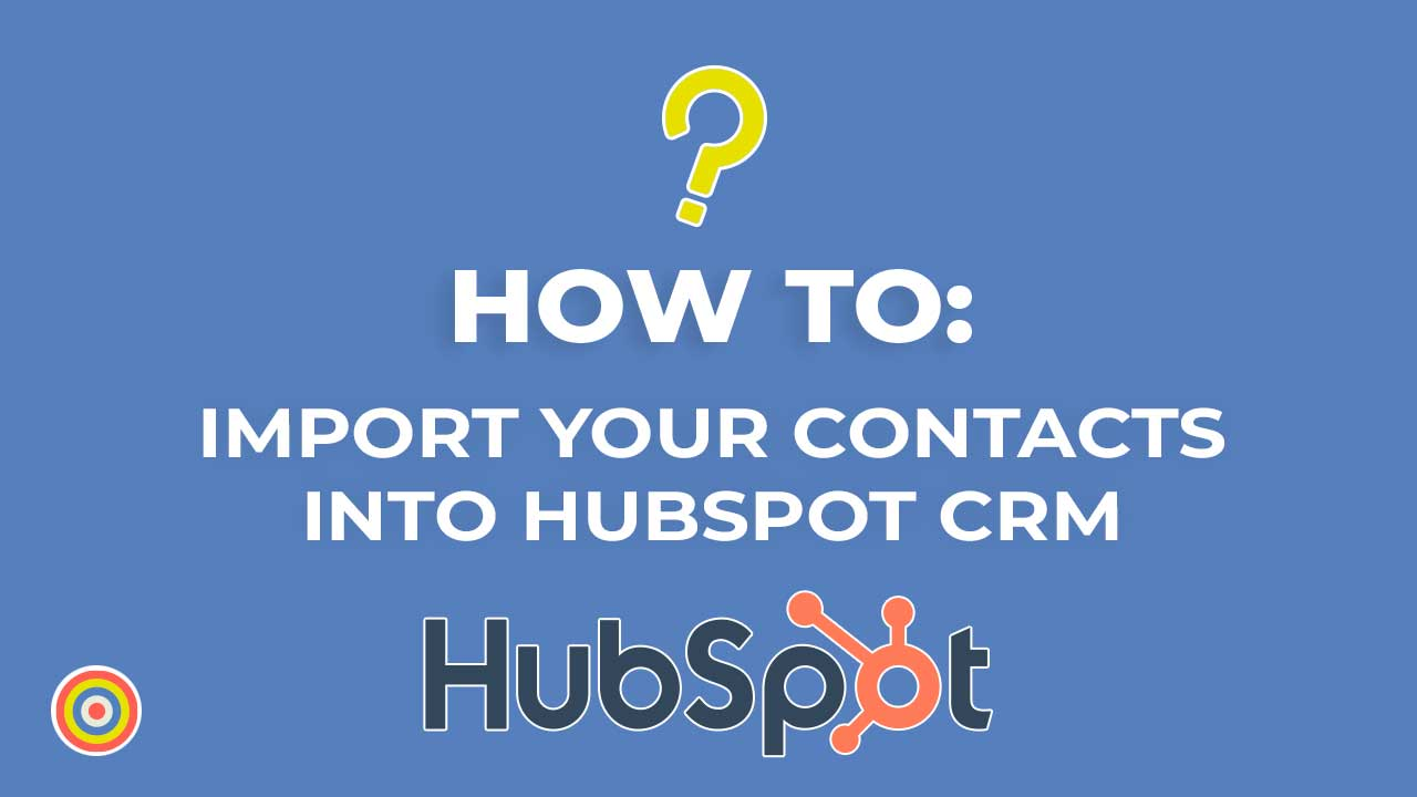 How to Import Your Contacts Into HubSpot CRM