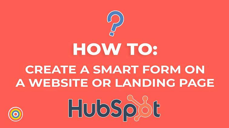 How to Create a Smart Form on a Website or Landing Page on HubSpot