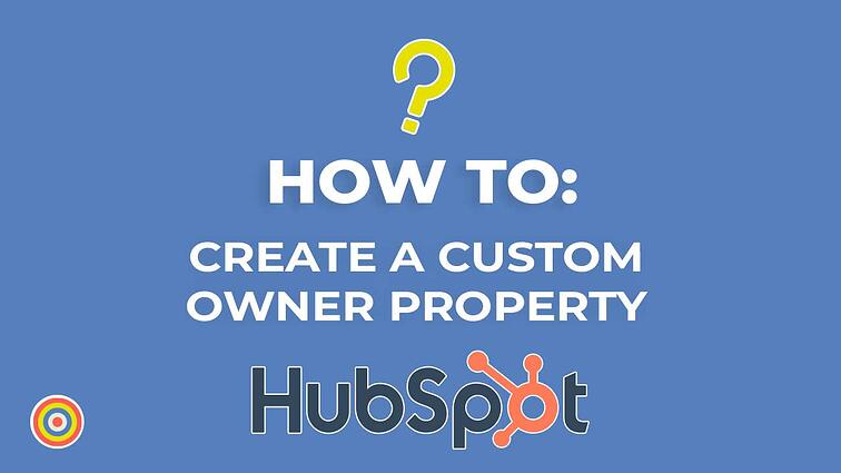How to Create a Custom Owner Property on HubSpot