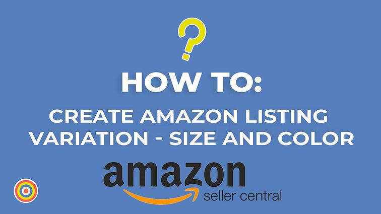 How to Create Amazon Listing Variations – Size & Color