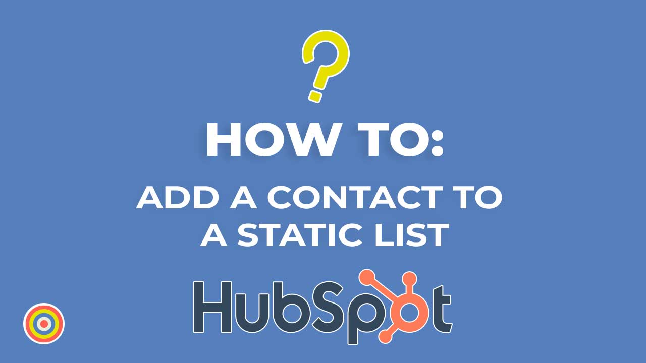 How to Add a Contact to a Static List on HubSpot