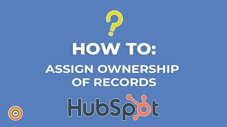 How To Assign Ownership of Records on HubSpot