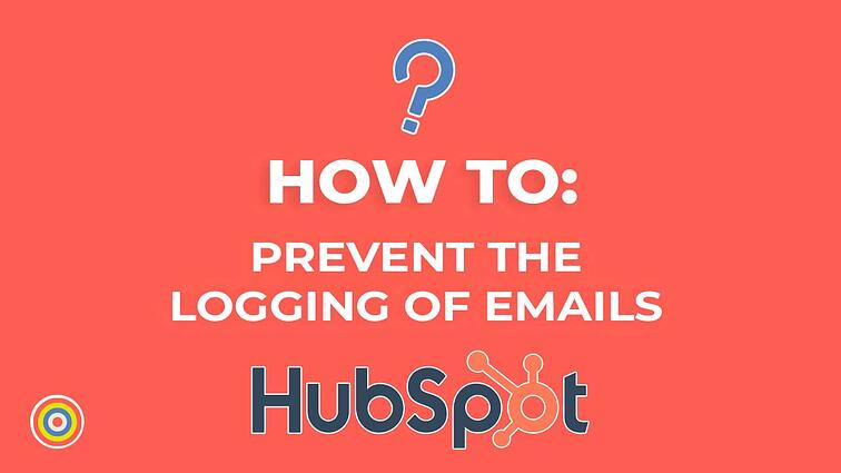 How To Prevent The Logging of Emails on HubSpot