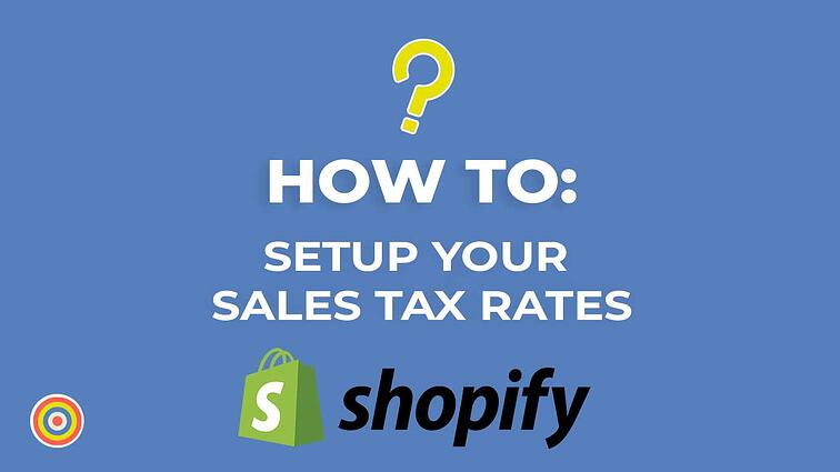 How to Setup Your Sales Tax Rates in Shopify