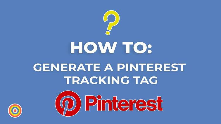 How To Generate a Pinterest Tracking Tag