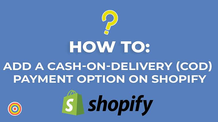 How to add a Cash-on-Delivery (COD) Payment Option on Shopify