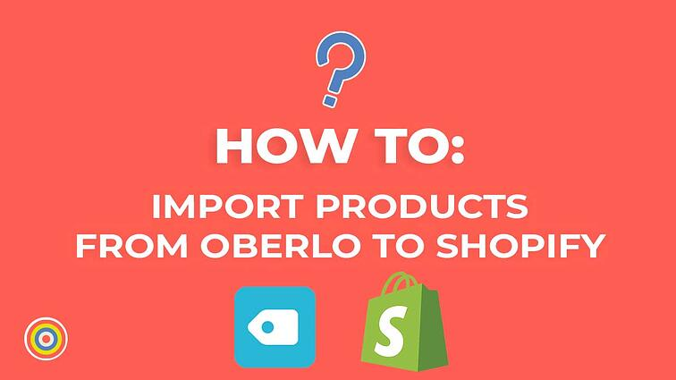 How to Import Products from Oberlo to Shopify