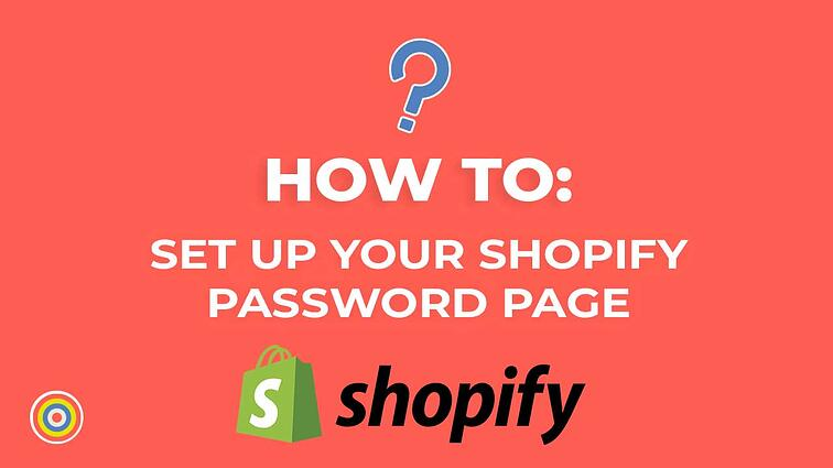 How to Set Up Your Shopify Password Page