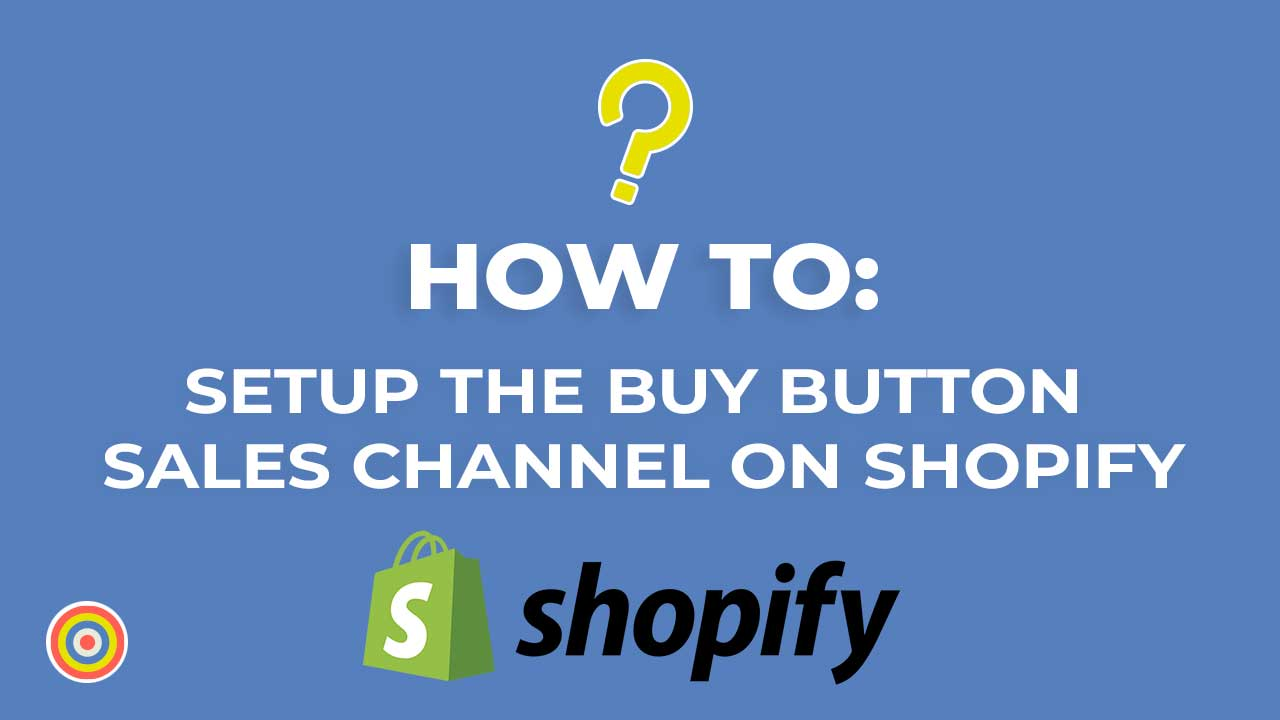 How to Setup the Buy Button Sales Channel on Shopify