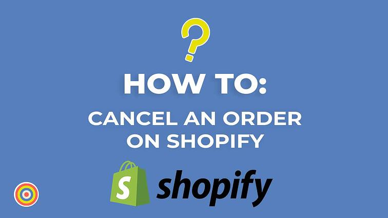 How To Cancel an existing order on Shopify