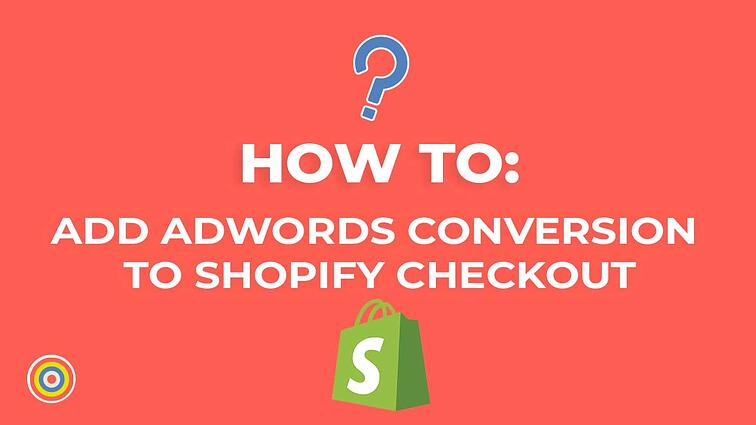 How to Add the Google Ads Conversion Code to Shopify Checkout
