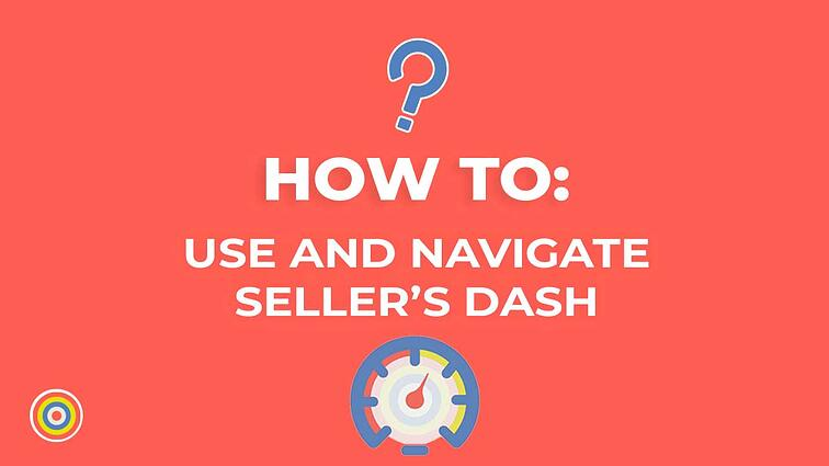How to Use and Navigate Seller's Dash