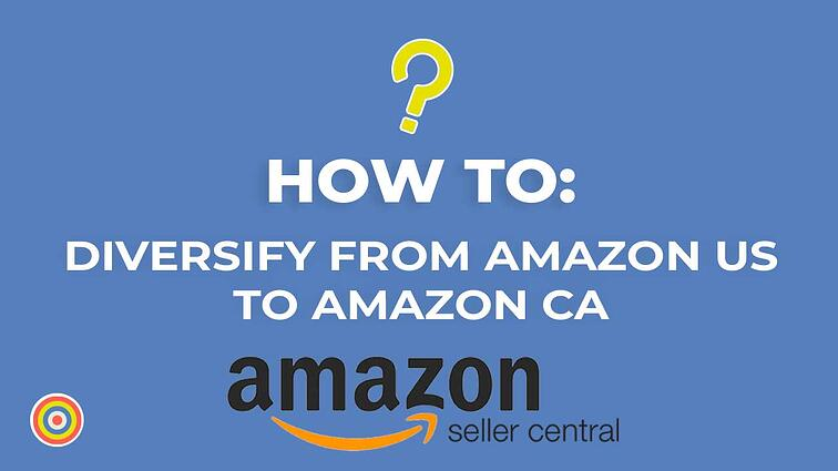 How to Diversify from Amazon US to Amazon CA