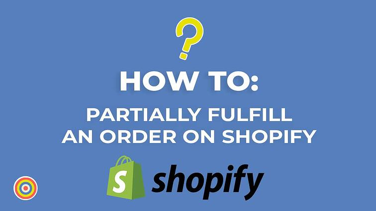 How To Partially Fulfill an Order on Shopify