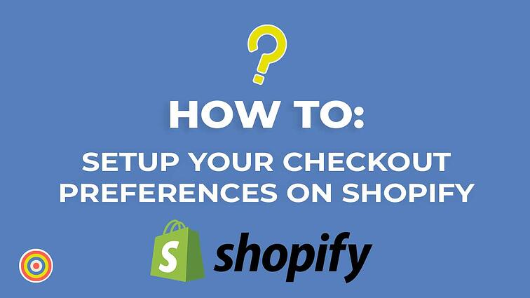 How to Setup Your Checkout Preferences on Shopify
