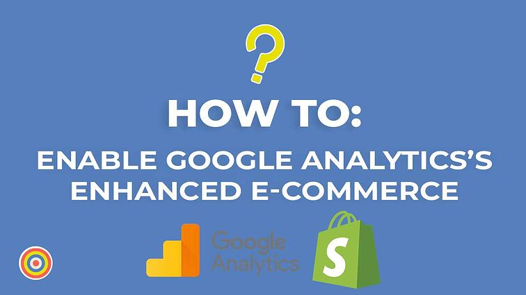 How to Enable Google Analytic's Enhanced E-commerce