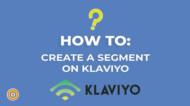 How to Create a Segment on Klaviyo