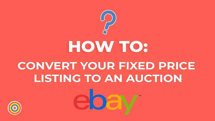 How to Convert your Fixed Price Listing to an Auction on eBay