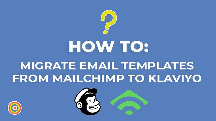 How to Migrate a Email Template From MailChimp to Klaviyo