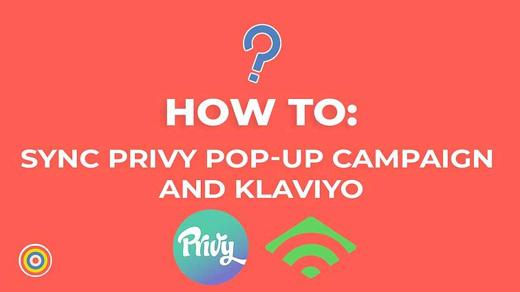 How to Sync Your Privy Pop Up Campaign and Klaviyo