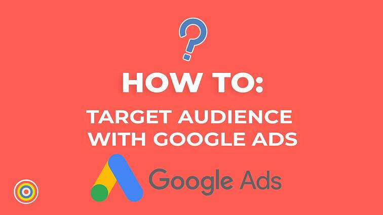 How To Target Audiences on Google Ads